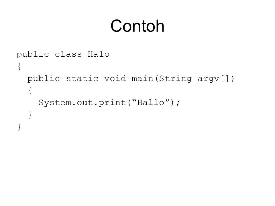 Contoh public class Halo { public static void main(String argv[])